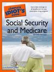The Complete Idiot's Guide to Social Security and Medicare, 2nd Edition