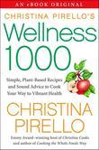 Christina Pirello's Wellness 1,000: Simple Plant-Based Recipes and Sound Advice to Cook Your Way To Vibrant Health