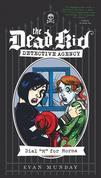 Dial M for Morna: The Dead Kid Detective Agency #2