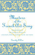 Masters of the French Art Song: Translations of the Complete Songs of Chausson, Debussy, Duparc, Faure, and Ravel