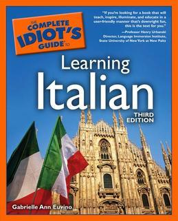 The Complete Idiot's Guide to Learning Italian, 3rd Edition