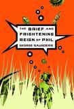 George Saunders - The Brief and Frightening Reign of Phil