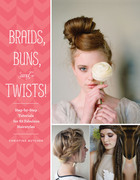 Braids, Buns, and Twists!: Step-by-Step Tutorials for 80 Fabulous Hairstyles