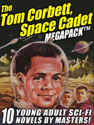 The Tom Corbett Space Cadet Megapack: 10 Classic Young Adult Sci-Fi Novels