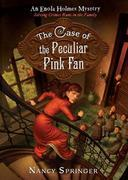The Case of the Peculiar Pink Fan: An Enola Holmes Mystery
