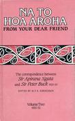 Na to Hoa Aroha, from Your Dear Friend, Volume 2: The Correspondence of Sir Apirana Ngata and Sir Peter Buck, 1925-50 (Volume II, 1930-32)