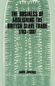 The Business of Abolishing the British Slave Trade, 1783-1807