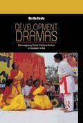 Development Dramas: Reimagining Rural Political Action in Eastern India: Reimagining Rural Political Action in Eastern India