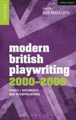 Modern British Playwriting: 2000-2009: Voices, Documents, New Interpretations