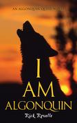 I Am Algonquin: An Algonquin Quest Novel