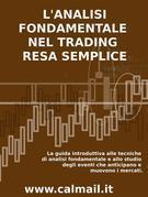 L'analisi fondamentale nel trading resa semplice. la guida introduttiva alle tecniche di analisi fondamentale e alle strategie di anticipazione degli eventi che muovono i mercati.
