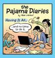 Pajama Diaries: Having It All... and No Time to Do It
