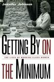 Getting by on the Minimum: The Lives of Working-Class Women: The Lives of Working-Class Women