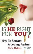 Is He Right for You? How to Attract a Loving Partner