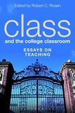 Class and the College Classroom: Essays on Teaching