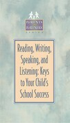 Reading, Writing, Speaking, and Listening: Keys to Your Child's School Success