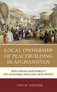 Local Ownership of Peacebuilding in Afghanistan: Shouldering Responsibility for Sustainable Peace and Development
