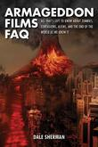 Armageddon Films FAQ: All That's Left to Know About Zombies, Contagions, Aliens, and the End of the World as We Know It!