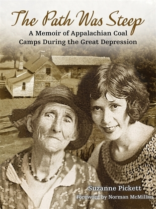 The Path Was Steep: A Memoir of Appalachian Coal Camps During the Great Depression