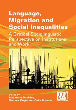Language, Migration and Social Inequalities: A Critical Sociolinguistic Perspective on Institutions and Work