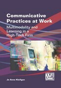 Communicative Practices at Work: Multimodality and Learning in a High-Tech Firm