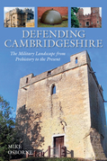 Defending Cambridgeshire: The Military Landscape from Prehistory to Present
