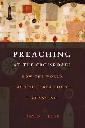 Preaching at the Crossroads: How the World - and Our Preaching - is Changing