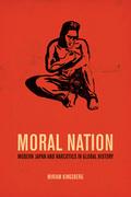 Moral Nation: Modern Japan and Narcotics in Global History