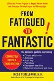 From Fatigued to Fantastic: A Clinically Proven Program to Regain Vibrant Health and Overcome Chronic Fatigue and Fibromyalgia New, revised third edit