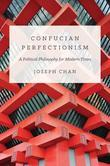 Confucian Perfectionism: A Political Philosophy for Modern Times