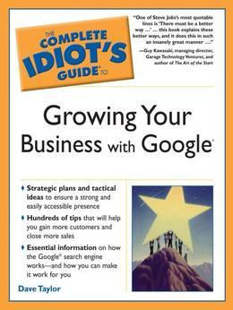 The Complete Idiot's Guide to Growing Your Business With Google