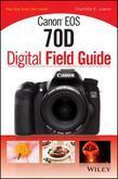 Canon EOS 70d Digital Field Guide