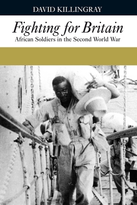 Fighting for Britain: African Soldiers in the Second World War