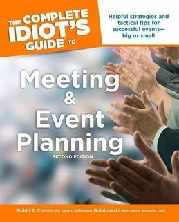 The Complete Idiot's Guide to Meeting &amp; Event Planning, 2nd Edition