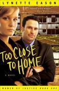Too Close to Home: A Novel