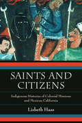 Saints and Citizens: Indigenous Histories of Colonial Missions and Mexican California
