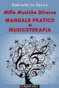 Mille musiche diverse - Manuale pratico di Musicoterapia