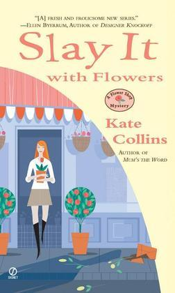Slay it with Flowers: A Flower Shop Mystery