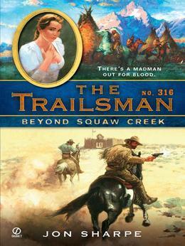 The Trailsman #316: Beyond Squaw Creek