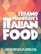 Stefano Manfredi's Italian Food: Over 500 Italian recipes from the traditional to the modern and from the north to the south