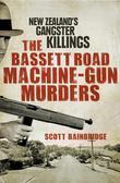 The Bassett Road Machine-Gun Murders: New Zealand's gangster killings