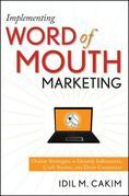Implementing Word of Mouth Marketing: Online Strategies to Identify Influencers, Craft Stories, and Draw Customers