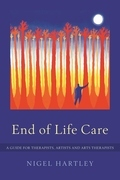 End of Life Care: A Guide for Therapists, Artists and Arts Therapists