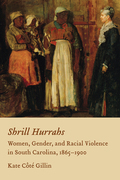 Shrill Hurrahs: Women, Gender, and Racial Violence in South Carolina, 1865-1900