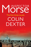 Colin Dexter - Inspector Morse: The first three novels