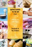 Spiritual Cosmetics for the Soul (New Small Edition):  Devotionals for Men & Women - Perfecting Your Inner Beauty
