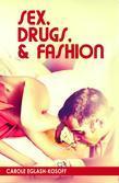 Sex, Drugs, & Fashion