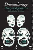 Dramatherapy: Theory and Practice, Volume 3