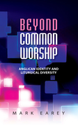 Beyond Common Worship: Anglican Identity and Liturgical Diversity