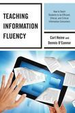 Teaching Information Fluency: How to Teach Students to Be Efficient, Ethical, and Critical Information Consumers